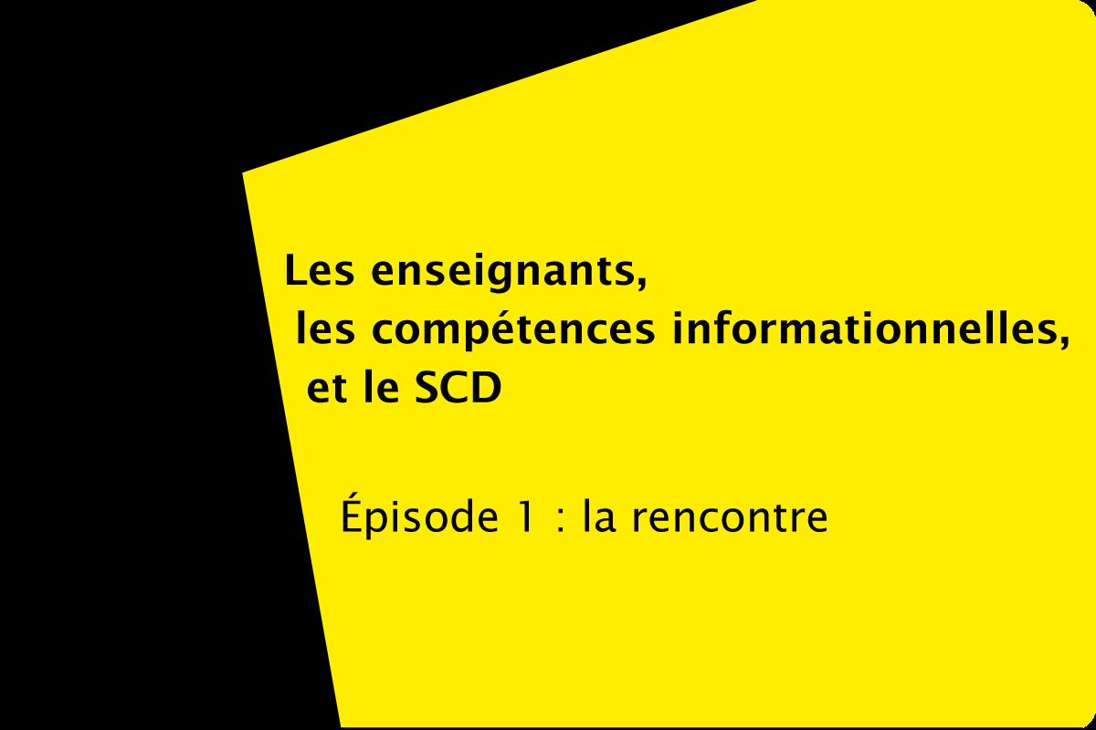 Les enseignants, les compétences informationnelles et le SCD - épisode1